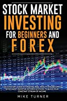 Stock Market Investing for Beginners and Forex: A Quick Start Guide to Creating Real Wealth and Become a Intelligent Investor in Forex & Stocks to Build Your Constant Stream of Income