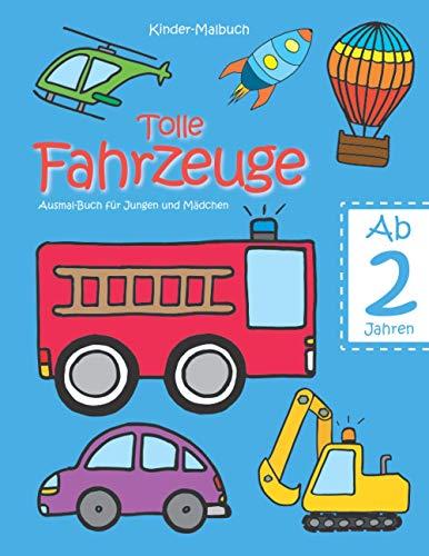 Kinder-Malbuch – Tolle Fahrzeuge – Ab 2 Jahren: Ausmal-Buch für Jungen und Mädchen; Kritzel-Buch zur Beschäftigung; Malen lernen für 2-jährige ... - DE, Band 1)