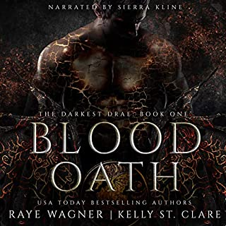 Blood Oath      The Darkest Drae, Book 1              By:                                                                                                                                 Raye Wagner,                                                                                        Kelly St. Clare                               Narrated by:                                                                                                                                 Sierra Kline                      Length: 9 hrs and 24 mins     185 ratings     Overall 4.4