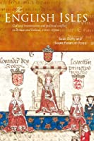 The English Isles: Cultural transmission and political conflict in Britain and Ireland, 1100-1500