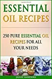 Essential Oil Recipes: 250 Pure Essential Oil Recipes for All Your Needs: Volume