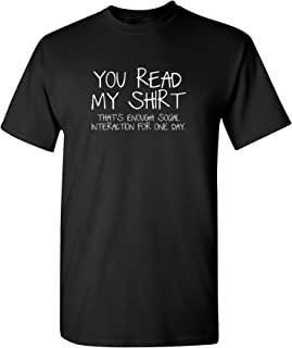 Feelin Good Tees You Read My Shirt That's Enough Social Interaction Sarcastic Funny T Shirt