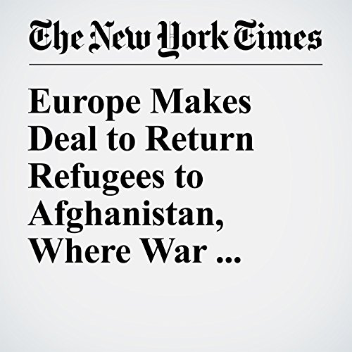 Europe Makes Deal to Return Refugees to Afghanistan, Where War Awaits Them cover art