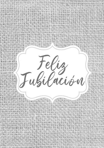 Feliz Jubilación - Cuaderno de notas: para jubilados, hombre o mujer. Regalo original de jubilacion para compañeros de trabajo. Para dedicaciones, recuerdos y felicitaciones de despedida. Español