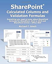 SharePoint Calculated Columns and Validation Formulas: Everything you need to know about SharePoint formulas for SharePoin...