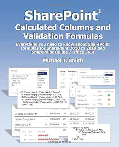 SharePoint Calculated Columns and Validation Formulas: Everything you need to know about SharePoint formulas for SharePoint 2010 to 2019 and SharePoint Online / Office 365