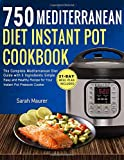 750 Mediterranean Diet Instant Pot Cookbook: The Complete Mediterranean Diet Guide with 5 Ingredients Simple, Easy and Healthy Recipes for Your Instant Pot Pressure Cooker (21-Day Meal Plan Included)