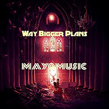 Way Bigger Plans