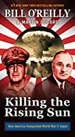 Killing the Rising Sun: How America Vanquished World War II Japan (Bill O'reilly's Killing)