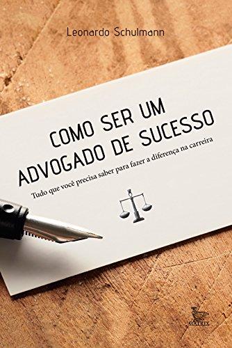 Como ser um advogado de sucesso: tudo o que você precisa saber para fazer a diferença na carreira