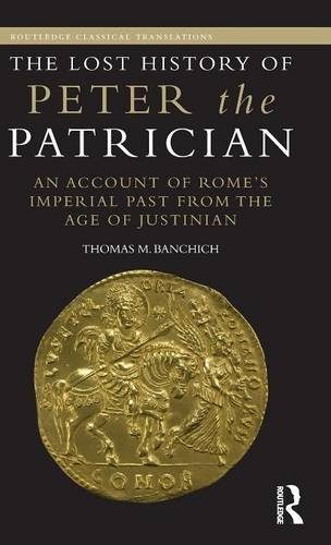 The Lost History of Peter the Patrician: An Account of Rome's Imperial Past from the Age of Justinian (Routledge Classical Translations)