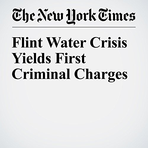 Flint Water Crisis Yields First Criminal Charges audiobook cover art