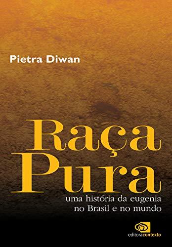 Raça pura: Uma história da eugenia no Brasil e no mundo