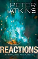 Reactions: The Private Life of Atoms by Peter Atkins(2011-11-01)