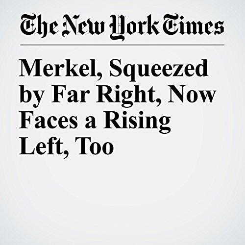 Merkel, Squeezed by Far Right, Now Faces a Rising Left, Too copertina
