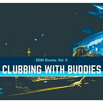 Clubbing With Buddies - EDM Siesta, Vol. 5