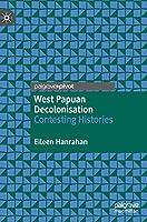 West Papuan Decolonisation: Contesting Histories