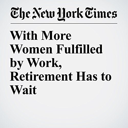 With More Women Fulfilled by Work, Retirement Has to Wait cover art