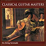 Classical Guitar Masters: Six-String Serenade