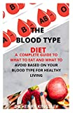 THE BLOOD TYPE DIET: A COMPLETE GUIDE TO WHAT TO EAT AND WHAT TO AVOID BASED ON YOUR BLOOD TYPE FOR HEALTHY LIVING