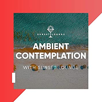 Ambient Contemplation with Sunset Lounge