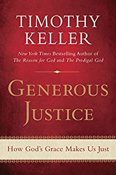 Generous Justice: How God's Grace Makes Us Just by [Timothy Keller]