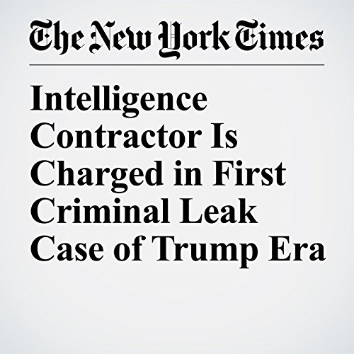 Intelligence Contractor Is Charged in First Criminal Leak Case of Trump Era copertina