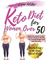 keto diet for women over 50: The Ultimate Ketogenic Bible for Women Over 50. Beginners Guide to Start Living a Happy & Healthy Life, Losing Weight Fast and Naturally