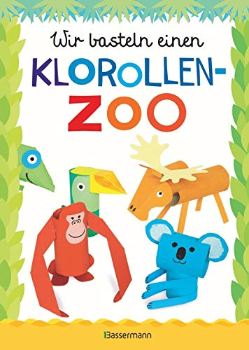 Wir basteln einen Klorollen-Zoo. Das Bastelbuch mit 40 lustigen Tieren aus Klorollen: Gorilla, Krokodil, Python, Papagei und vieles mehr. Ideal für Kindergarten- und Kita-Kinder: Ab 4 Jahren