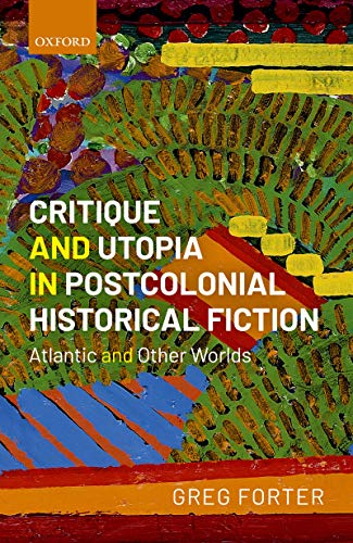 Critique and Utopia in Postcolonial Historical Fiction: Atlantic and Other Worlds (English Edition)