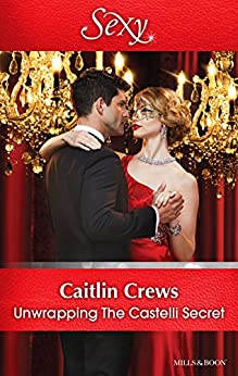 Unwrapping The Castelli Secret (Secret Heirs of Billionaires Book 1) by [Caitlin Crews]