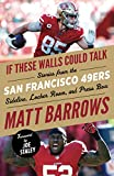 If These Walls Could Talk: San Francisco 49ers: Stories from the San Francisco 49ers Sideline, Locker Room, and Press Box