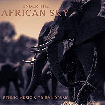 Under the African Sky: Ethnic Music & Tribal Drums