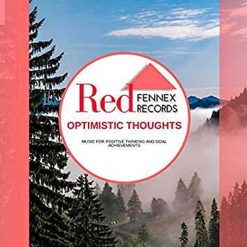 Optimistic Thoughts - Music For Positive Thinking And Goal Achievements