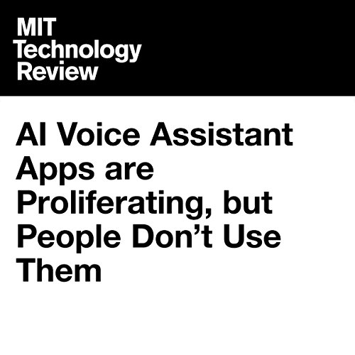 AI Voice Assistant Apps Are Proliferating, but People Don't Use Them | Jamie Condliffe