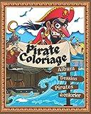 Pirate Coloriage. Album, Dessins, Pirates à colorier.: Coloriage, Mots mêlés, Labyrinthe, Calcul. Tout pour votre enfant de 4 à 8 ans.