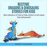 Bedtime Dragons & Dinosaurs Stories for Kids: Best Collections of Tales to Help Children to Fall Asleep Fast and Peaceful