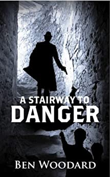 A Stairway To Danger (A Shakertown Adventure Book 1) by [Ben Woodard]