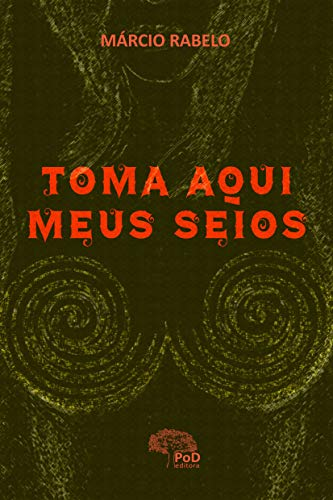 TOMA AQUI MEUS SEIOS (Portuguese Edition)
