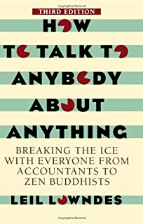 How to Talk to Anybody about Anything 3rd Ed: Breaking the Ice with Everyone from Accountants to Zen Buddhists