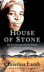 Books Set in Zimbabwe: House of Stone: The True Story of a Family Divided in War-Torn Zimbabwe by Christina Lamb. zimbabwe books, zimbabwe novels, zimbabwe literature, zimbabwe fiction, zimbabwe authors, zimbabwe memoirs, best books set in zimbabwe, popular books set in zimbabwe, books about zimbabwe, zimbabwe reading challenge, zimbabwe reading list, harare books, bulawayo books, zimbabwe packing, zimbabwe travel, zimbabwe history, zimbabwe travel books, zimbabwe books to read, books to read before going to zimbabwe, novels set in zimbabwe, books to read about zimbabwe