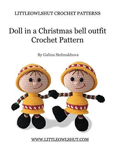 Crochet Pattern Doll in a Christmas Bell outfit Amigurumi (LittleOwlsHut) (Dolls Book 9) (English Edition)