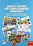 Giochi e attività per l'arricchimento linguistico. Sviluppare le competenze lessicali, semantiche, narrative e descrittive nella scuola primaria