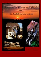 By J. Martin Basinger Artistry in Silver and Steel: The Adolph Bayers Legend (Vol. 1 ) [Hardcover]