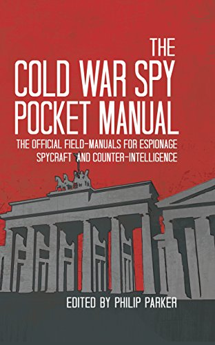 Parker, P: Cold War Spy Pocket Manual: The Official Field-Manuals for Espionage, Spycraft and Counter-Intelligence