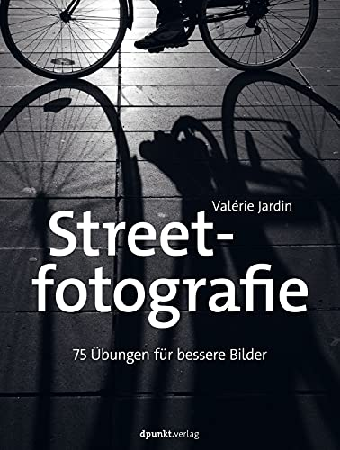 Streetfotografie: 75 Übungen für bessere Bilder