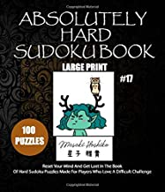 ABSOLUTELY HARD SUDOKU PUZZLE BOOK #17: Reset Your Mind And Get Lost In The Book Of Hard Sudoku Puzzles Made For Players Who Love A Difficult Challenge