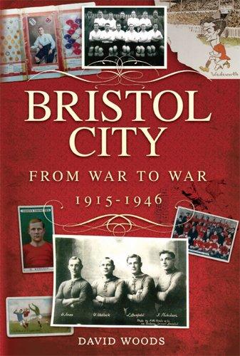 Bristol City (Volume 2): From War to War 1915-1946 (Desert Island Football Histories)
