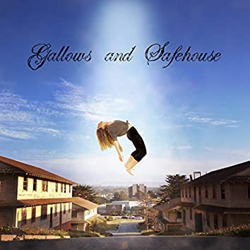 Gallows and Safehouse