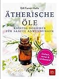 Ätherische Öle: Richtig dosieren für sanfte Anwendungen einfach - sicher - umfassend